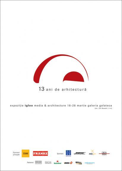 Igloo - 13 ani de arhitectura. 18-28 martie, Galateca